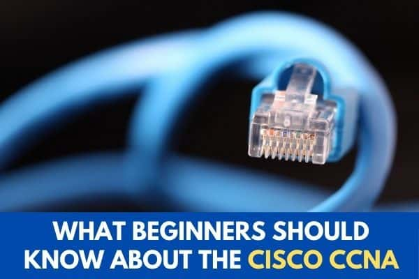 What Beginners Should Know about the Cisco CCNA
